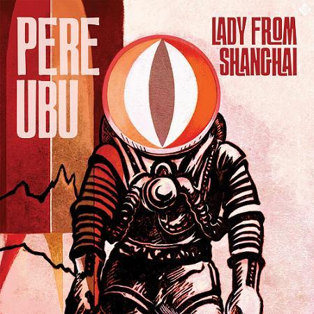Pere Ubu - Lady From Shanghai.jpg