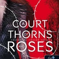 Sarah J. Maas: A Court of Thorns and Roses – Tüskék és rózsák udvara