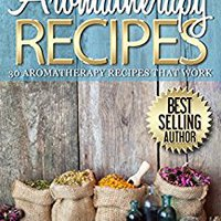 ?READ? Aromatherapy: 30 Aromatherapy Recipes From My Aromatherapy Private Collection ::: Proven Aromatherapy Recipes That Work!. LITTLE marca grafico simple number Special