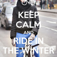 Keep calm and ride in the winter!