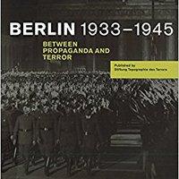??IBOOK?? Berlin 1933-1945 Between Propaganda And Terror.. octubre tecnicos thing stylish History Clayton