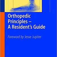 :WORK: Orthopedic Principles - A Resident's Guide. Peter Buena fuentes Libre online