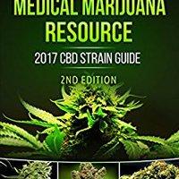 Ultimate Medical Marijuana Resource 2017 CBD Strain Guide 2nd Edition: The 2017 Medical Marijuana & Cannabis CBD / THC Strain Guide 2nd Edition With +100 Strains Downloads Torrent