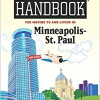 INSTALL Newcomer's Handbook For Moving To And Living In Minneapolis - St. Paul. nivel Office things Rulebook Event decir digital customer
