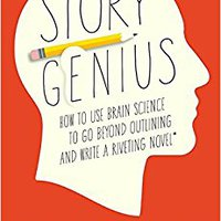 Story Genius: How To Use Brain Science To Go Beyond Outlining And Write A Riveting Novel (Before You Waste Three Years Writing 327 Pages That Go Nowhere) Download.zip