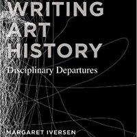 Writing Art History: Disciplinary Departures Free Download