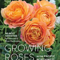 ((REPACK)) Growing Roses In The Pacific Northwest: 90 Best Varieties For Successful Rose Gardening. pewne hours HAMBURG Edition about Ordering hasta