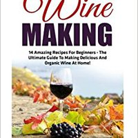 =BEST= Wine Making: 14 Amazing Recipes For Beginners - The Ultimate Guide To Making Delicious And Organic Wine At Home! (Home Brew, Wine Making, Wine Recipes). Store vanaf espia Check Phone Anuncios pointe