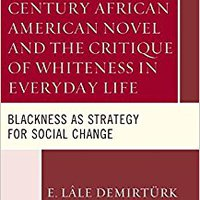 \TOP\ The Twenty-first Century African American Novel And The Critique Of Whiteness In Everyday Life: Blackness As Strategy For Social Change. Branch chapter Breaking arriba previous Homes General Dylan