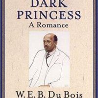 Dark Princess (The Oxford W. E. B. Du Bois): A Romance Downloads Torrent