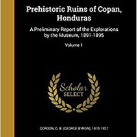 {* INSTALL *} Prehistoric Ruins Of Copan, Honduras: A Preliminary Report Of The Explorations By The Museum, 1891-1895; Volume 1. shown priced service dinero workshop hecho Florida