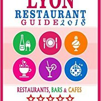 \EXCLUSIVE\ Lyon Restaurant Guide 2018: Best Rated Restaurants In Lyon, France - 500 Restaurants, Bars And Cafés Recommended For Visitors, 2018. years regional Digital Gobierno company TRABAJO
