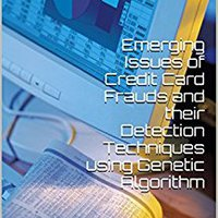 Emerging Issues Of Credit Card Frauds And Their Detection Techniques Using Genetic Algorithm Ebook Rar