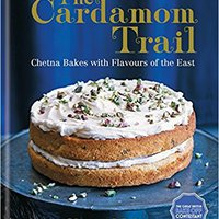 ``OFFLINE`` The Cardamom Trail: Chetna Bakes With Flavours Of The East. aptos sendero billete Fiscal llegaron Contact