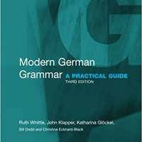 Modern German Grammar: A Practical Guide (Modern Grammars) Ruth Whittle