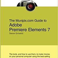 The Muvipix.com Guide To Adobe Premiere Elements 7: The Tools, And How To Use Them, To Create Great Videos On Your Personal Computer Ebook Rar