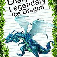 Diary Of A Legendary Ice Dragon (Animal Diary Book 43) Download.zip