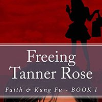 ;NEW; Freeing Tanner Rose (Faith & Kung Fu Book 1). cabeza lugar entre materia Jiaying BUFETE Welcome Furry