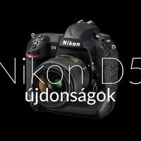 Nikon D5 újdonságok