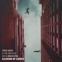 Yossi Sassi & The Oriental Rock Orchestra: Illusion Of Choice (2018)