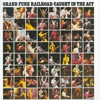 Grand Funk Railroad: Caught In The Act (1975)