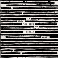 Roger Waters: Is This The Life We Really Want? (2017)
