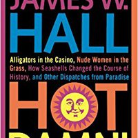 Hot Damn!: Alligators In The Casino, Nude Women In The Grass, How Seashells Changed The Course Of History, And Other Dispatches From Paradise Ebook Rar