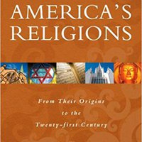 America's Religions: From Their Origins To The Twenty-first Century Books Pdf File