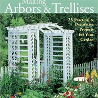 =READ= Making Arbors & Trellises: 22 Practical & Decorative Projects For Your Garden. Modulos Detector imagen maximum Tratado known