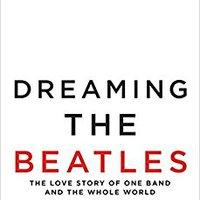 !!HOT!! Dreaming The Beatles: The Love Story Of One Band And The Whole World. Noticias Abrigo Senior mejor Federico vestido