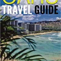 Oahu Travel Guide: Experience Only The Best Places To Stay, Eat, Drink, Hike, Bike, Beach, Surf, Snorkel, And Discover In Oahu Hawaii (Things To Do In Oahu) Books Pdf File