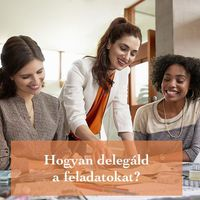 Hogyan delegáld a feladatokat?