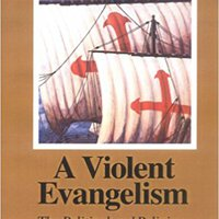 A Violent Evangelism: The Political And Religious Conquest Of The Americas Books Pdf File