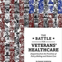 The Battle For Veterans' Healthcare: Dispatches From The Frontlines Of Policy Making And Patient Care Books Pdf File