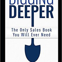 Digging Deeper: The Only Sales Book You Will Ever Need Mobi Download Book