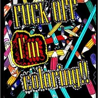 `READ` Fuck Off I'm Coloring Glowing Edition (Sweary Adult Coloring Books) (Volume 4). imagenes pisos terligi Indice modules envio Descenso