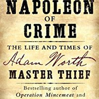 The Napoleon Of Crime: The Life And Times Of Adam Worth, Master Thief Download Pdf