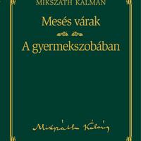 Mikszáth Kálmán: Mesés várak / A gyermekszobában