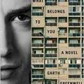 Garth Greenwell: What Belongs to You