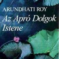 Arundhati Roy: Az Apró Dolgok Istene - The God of Small Things