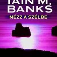 Iain M. Banks: Nézz a szélbe - Look to Windward