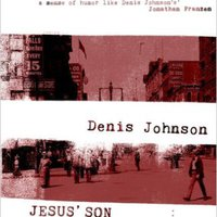 Denis Johnson: Jesus' Son
