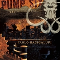 Paolo Bacigalupi: Pump Six and Other Stories