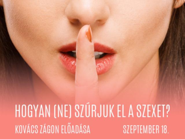Hogyan (NE) szúrjuk el a szexet? - Interaktív előadás - 09.18.