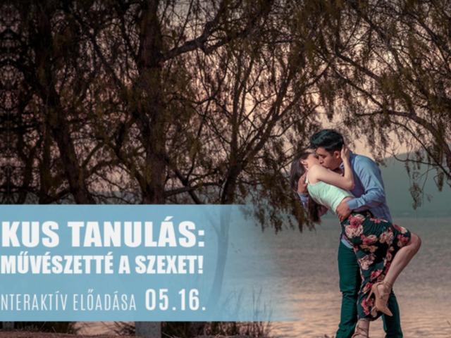 Erotikus tanulás: fejleszd művészetté a szexet! - Interaktív előadás - 05.16.
