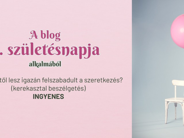 Mitől lesz igazán felszabadult a szeretkezés? - 4 éves a blog! – Ingyenes szülinapi program