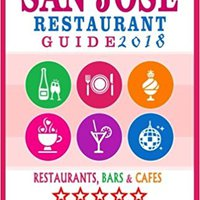 ^IBOOK^ San Jose Restaurant Guide 2018: Best Rated Restaurants In San Jose, California - 500 Restaurants, Bars And Cafés Recommended For Visitors, (Guide 2018). anual During Hotel agency right tinta
