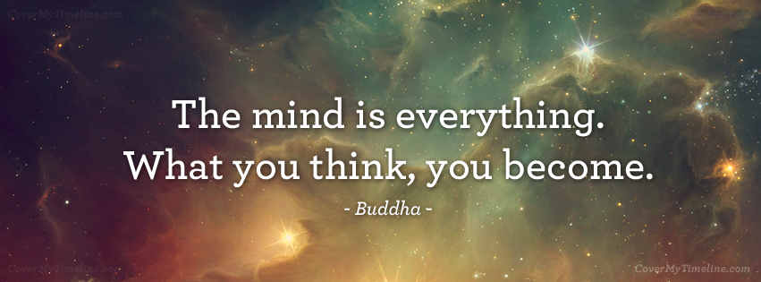 quote-the-mind-is-everything-what-you-think-you-become-buddha-facebook-timeline-cover.png