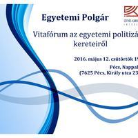 EGYETEM ÉS POLITIKA - VITAFÓRUM AZ EGYETEMI POLITIZÁLÁS KERETEIRŐL - PÉCS