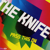The Knife - Pass This On